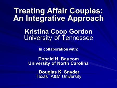 Treating Affair Couples: An Integrative Approach Douglas K. Snyder Texas A&M University Treating Affair Couples: An Integrative Approach Kristina Coop.