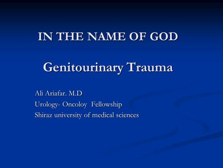 IN THE NAME OF GOD Genitourinary Trauma