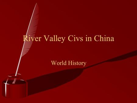 River Valley Civs in China World History. By the end of this lesson you should be able to answer: 1. Why is the Yellow River yellow? How is the Yellow.