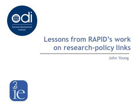 Lessons from RAPID's work on research-policy links John Young.