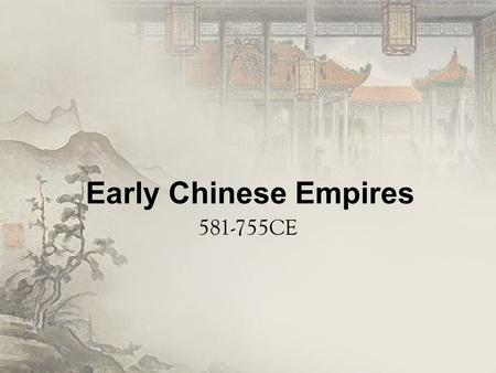 Early Chinese Empires 581-755CE. Ancient China Qin Dynasty Han Dynasty 206BCE - 220CE – Founded by Emperor Gaozu – Briefly interrupted by Xin Dynasty.