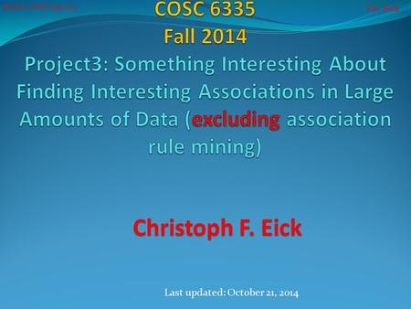 Ch. Eick Project 3 COSC 6335 2014 Christoph F. Eick Last updated: October 21, 2014.