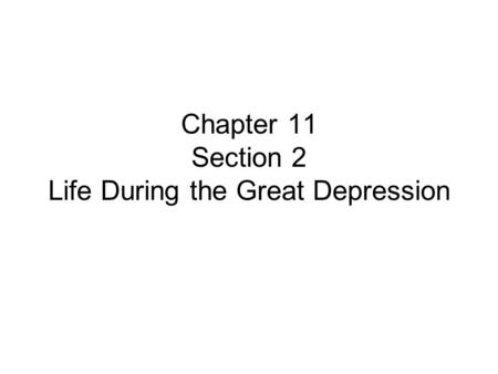 Chapter 11 Section 2 Life During the Great Depression.