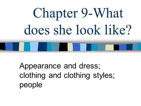 Chapter 9-What does she look like? Appearance and dress; clothing and clothing styles; people.