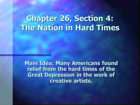 Chapter 26, Section 4: The Nation in Hard Times
