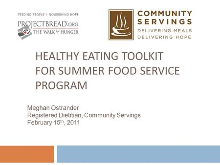 HEALTHY EATING TOOLKIT FOR SUMMER FOOD SERVICE PROGRAM Meghan Ostrander Registered Dietitian, Community Servings February 15 th, 2011.