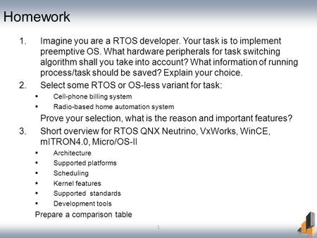 1 Homework 1.Imagine you are a RTOS developer. Your task is to implement preemptive OS. What hardware peripherals for task switching algorithm shall you.