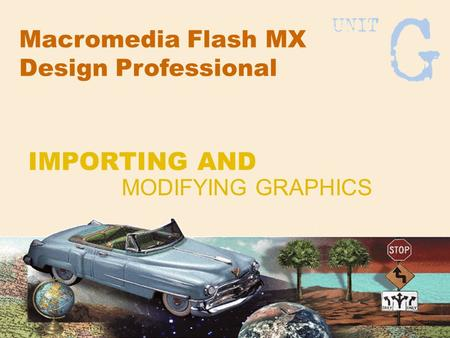 Macromedia Flash MX Design Professional MODIFYING GRAPHICS IMPORTING AND.
