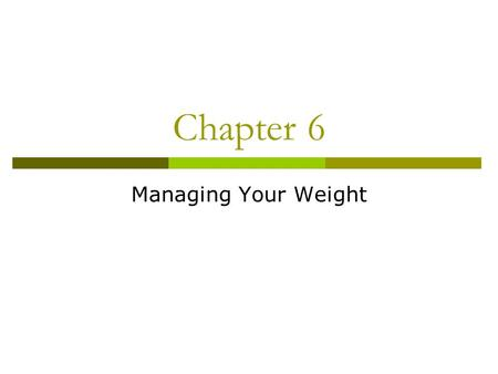 Chapter 6 Managing Your Weight. Calories  Calories are a unit to measure energy; measures calories in food and the energy that your body burns  Their.