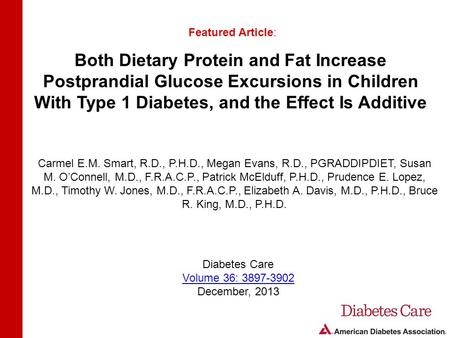 Both Dietary Protein and Fat Increase Postprandial Glucose Excursions in Children With Type 1 Diabetes, and the Effect Is Additive Featured Article: Carmel.