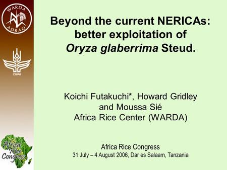 Beyond the current NERICAs: better exploitation of Oryza glaberrima Steud. Koichi Futakuchi*, Howard Gridley and Moussa Sié Africa Rice Center (WARDA)