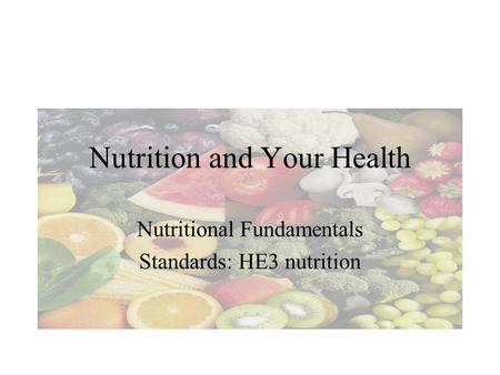 Nutrition and Your Health Nutritional Fundamentals Standards: HE3 nutrition.