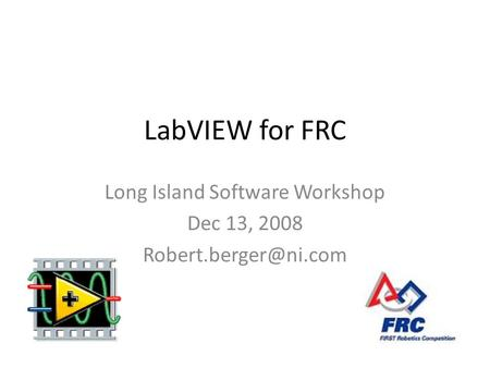LabVIEW for FRC Long Island Software Workshop Dec 13, 2008