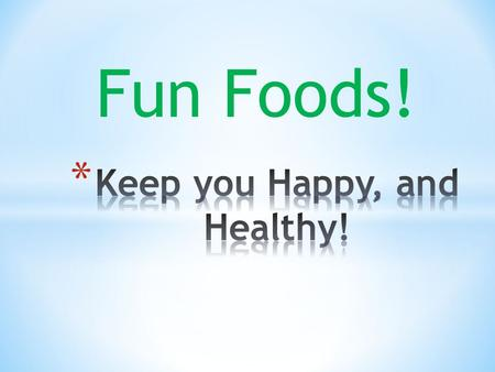 "Fun Foods!. * Even healthy eaters have an occasional treat. These treats are called fun foods. A fun food is a food that wouldn't be considered ""healthy,"""