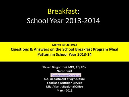 Breakfast: School Year 2013-2014 Steven Bergonzoni, MPA, RD, LDN Nutritionist U.S. Department of Agriculture Food and Nutrition Service Mid-Atlantic Regional.