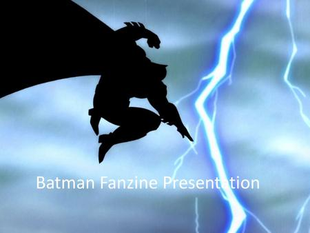 Batman Fanzine Presentation. Introduction Film Reviews Film & TV Comics Video Games Wide range of media to use Learn via YouTube tutorials Popular with.
