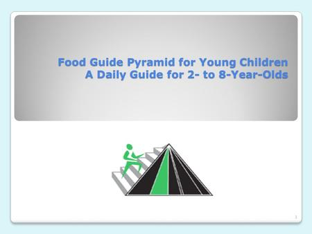 Food Guide Pyramid for Young Children A Daily Guide for 2- to 8-Year-Olds 1.