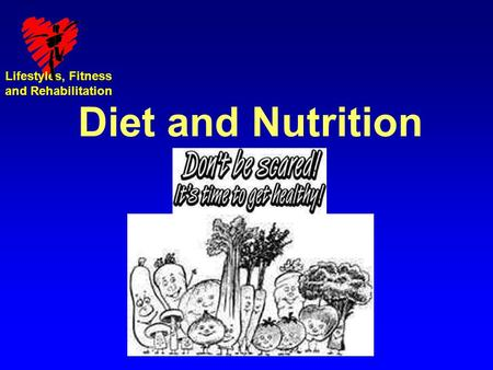 Lifestyles, Fitness and Rehabilitation Diet and Nutrition.