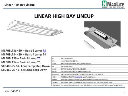 ENERGY EFFICIENT LIGHTING LINEAR HIGH BAY LINEUP MLFHBLT86HEH – Basic 6 Lamp T8T8 MLFHBLT84HEH – Basic 4 Lamp T8 MLFHBLT56 – Basic 6 Lamp T5T5 MLFHBLT54.