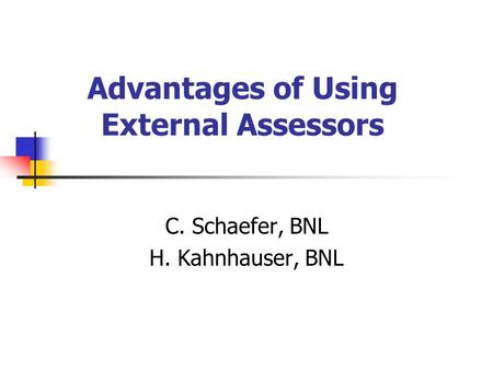 Advantages of Using External Assessors C. Schaefer, BNL H. Kahnhauser, BNL.