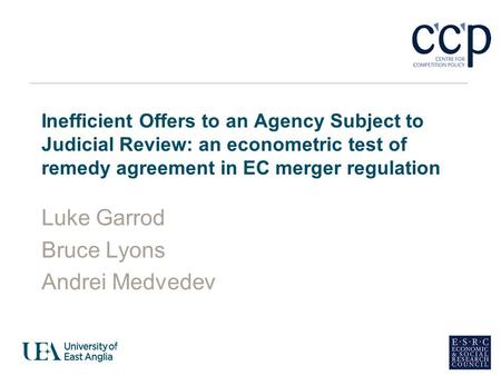 Inefficient Offers to an Agency Subject to Judicial Review: an econometric test of remedy agreement in EC merger regulation Luke Garrod Bruce Lyons Andrei.