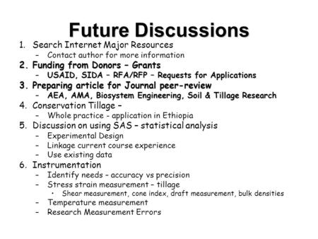 Future Discussions 1.Search Internet Major Resources –Contact author for more information 2.Funding from Donors – Grants –USAID, SIDA – RFA/RFP – Requests.