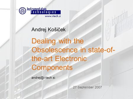 WAO 2007 Andrej Košiček Dealing with the Obsolescence in state-of- the-art Electronic Components 27 September 2007.