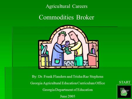 Agricultural Careers Commodities Broker By: Dr. Frank Flanders and Trisha Rae Stephens Georgia Agricultural Education Curriculum Office Georgia Department.