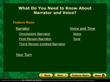 Narrator Omniscient Narrator First-Person Narrator Third-Person-Limited Narrator Your Turn What Do You Need to Know About Narrator and Voice? Feature Menu.