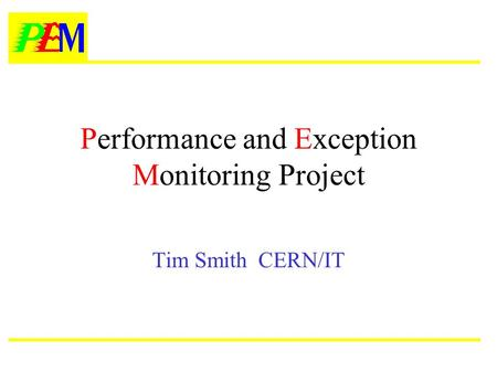 Performance and Exception Monitoring Project Tim Smith CERN/IT.