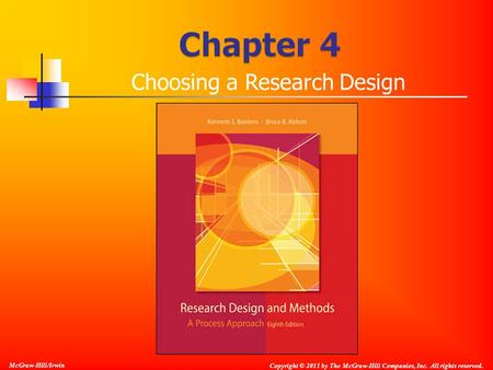 McGraw-Hill/Irwin Copyright © 2011 by The McGraw-Hill Companies, Inc. All rights reserved. Choosing a Research Design.