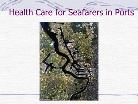 Health Care for Seafarers in Ports
