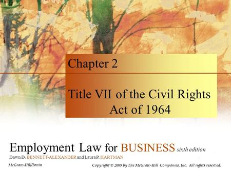 Employment Law for BUSINESS sixth edition Dawn D. BENNETT-ALEXANDER and Laura P. HARTMAN Chapter 2 Title VII of the Civil Rights Act of 1964 Copyright.