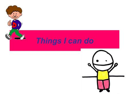 Things I can do.