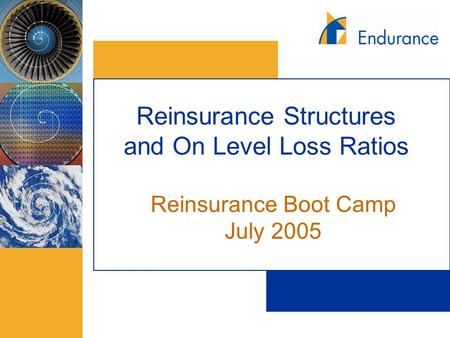 Reinsurance Structures and On Level Loss Ratios Reinsurance Boot Camp July 2005.