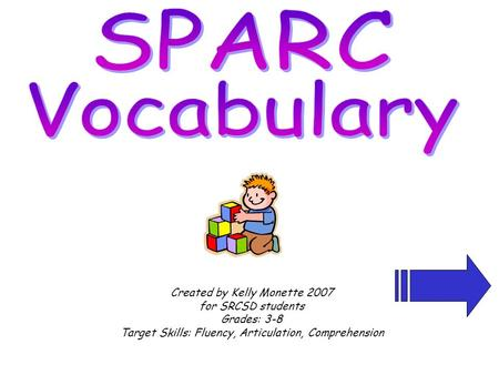 Created by Kelly Monette 2007 for SRCSD students Grades: 3-8 Target Skills: Fluency, Articulation, Comprehension.