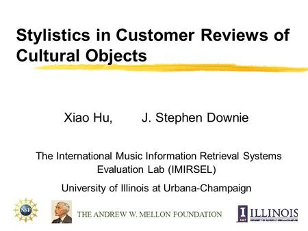 Stylistics in Customer Reviews of Cultural Objects Xiao Hu, J. Stephen Downie The International Music Information Retrieval Systems Evaluation Lab (IMIRSEL)
