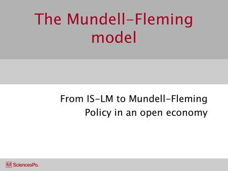The Mundell-Fleming model From IS-LM to Mundell-Fleming Policy in an open economy.