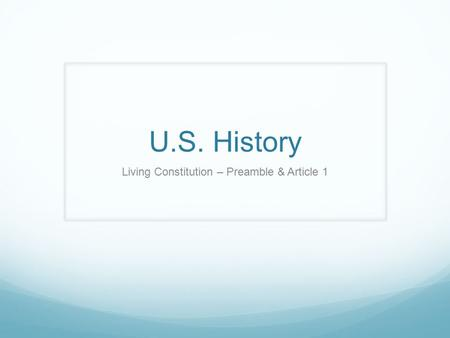 U.S. History Living Constitution – Preamble & Article 1.