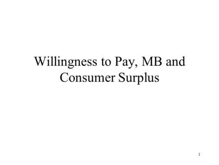 Willingness to Pay, MB and Consumer Surplus