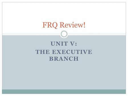 "UNIT V: THE EXECUTIVE BRANCH FRQ Review!. 2002 Check your Ch. 13 Notes The concept of ""divided government"" in the United States means that one political."