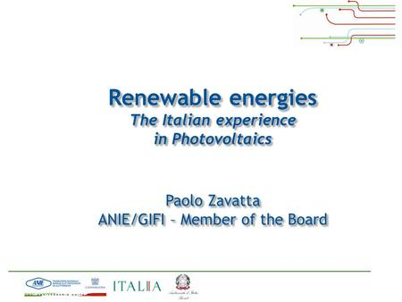 Renewable energies The Italian experience in Photovoltaics Paolo Zavatta ANIE/GIFI – Member of the Board Renewable energies The Italian experience in Photovoltaics.