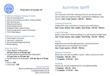 Activities tariff Prices below all include VAT Conference Delegate Package includes: ● Hire of meeting room ● Choice of room layout with or without tables.
