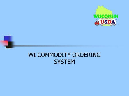 WI COMMODITY ORDERING SYSTEM. Surplus Requests Surplus products are commodities that are available in addition to what was ordered on the annual commodity.