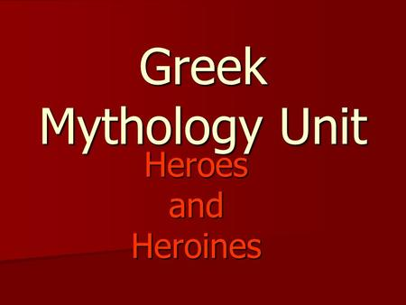 HeroesandHeroines Greek Mythology Unit. What is a Myth? 1.A story that tells how the human race thought and felt years ago. 1.A story that tells how the.