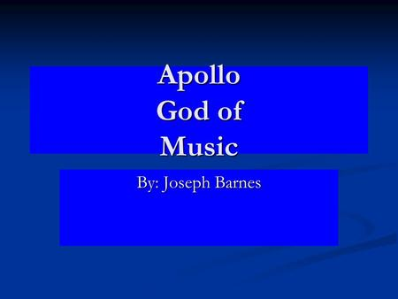 Apollo God of Music By: Joseph Barnes.