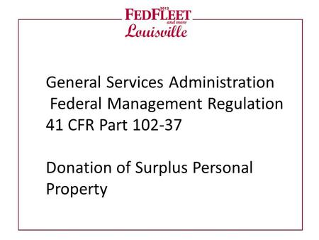 General Services Administration Federal Management Regulation 41 CFR Part 102-37 Donation of Surplus Personal Property.