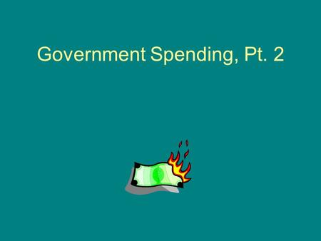 Government Spending, Pt. 2. What are the three top expenditures of the federal gov't? Social Security (#2) Medicare (#3) National Defense (#1)
