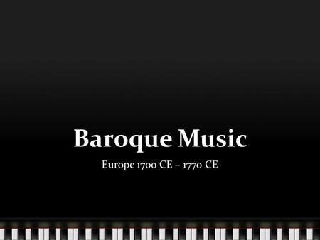 Baroque Music Europe 1700 CE – 1770 CE. The concerto Although music was still strongly associated with the church, music for entertainment was becoming.