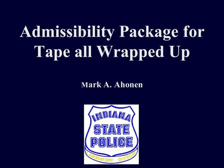 Admissibility Package for Tape all Wrapped Up M ark A. Ahonen.